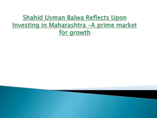 Shahid Usman Balwa Reflects Upon Investing in Maharashtra –A prime market for growth