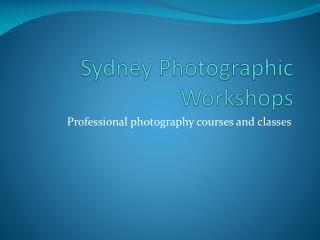 Sydney Photographic Workshops