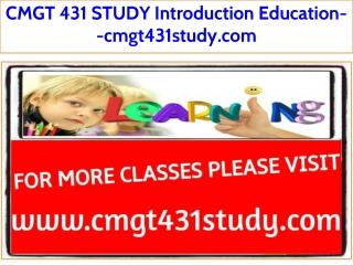 CMGT 431 STUDY Introduction Education--cmgt431study.com