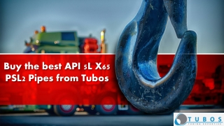 Buy the best API 5L X65 PSL2 Pipes from Tubos