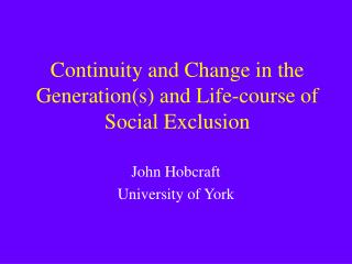 Continuity and Change in the Generation(s) and Life-course of Social Exclusion