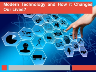 Modern Technology and How it Changes Our Lives?