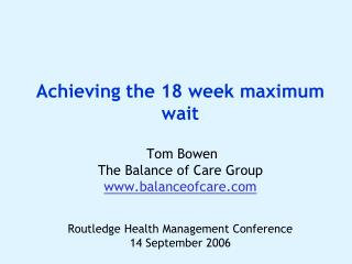 Achieving the 18 week maximum wait   Tom Bowen  The Balance of Care Group balanceofcare    Routledge Health Management C