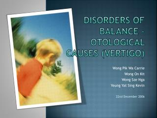 Disorders Of Balance –  Otological  Causes (Vertigo)