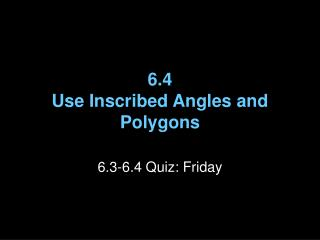 6.4 Use Inscribed Angles and Polygons