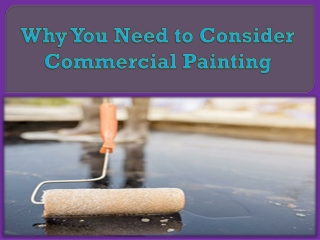 Why You Need to Consider Commercial Painting