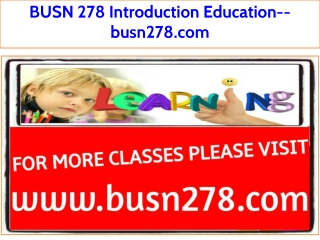 BUSN 278 Introduction Education--busn278.com