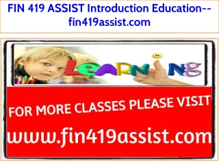 FIN 419 ASSIST Introduction Education--fin419assist.com