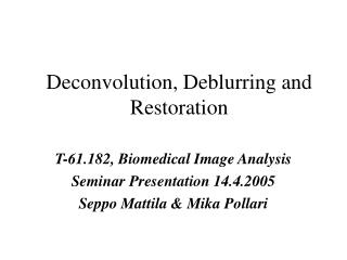 Deconvolution, Deblurring and Restoration