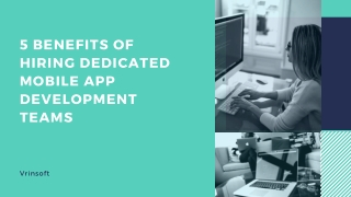5 Benefits of Hiring Dedicated Mobile App Development Teams