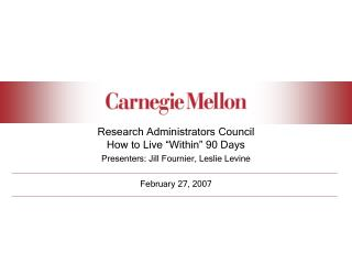"Research Administrators Council How to Live ""Within"" 90 Days Presenters: Jill Fournier, Leslie Levine February 27, 2"
