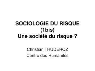 SOCIOLOGIE DU RISQUE (1bis) Une société du risque ?