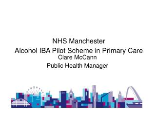 NHS Manchester Alcohol IBA Pilot Scheme in Primary Care