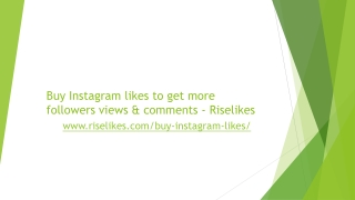 Buy Instagram likes to get more followers views & comments - Riselikes