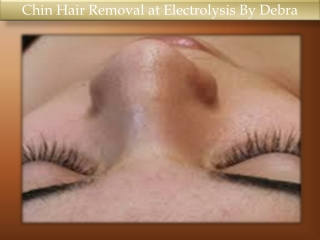 Chin Hair Removal at Electrolysis By Debra