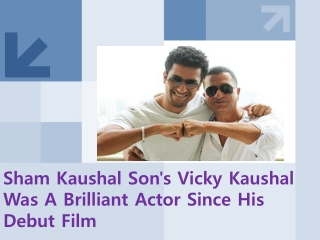 Sham Kaushal Has Made Considerable Progress In His Carrier