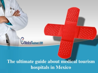 The ultimate guide about medical tourism hospitals in Mexico