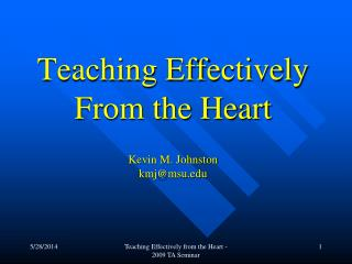 Teaching Effectively  From the Heart Kevin M. Johnston kmj@msu.edu