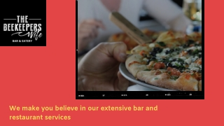 We make you believe in our extensive bar and restaurant services