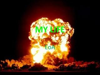 eoa my life...