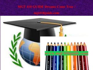 MGT 418 GUIDE Dreams Come True / mgt418guide.com