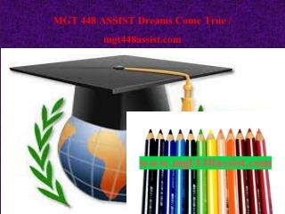 MGT 448 ASSIST Dreams Come True / mgt448assist.com