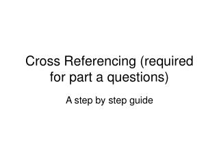 Cross Referencing (required for part a questions)