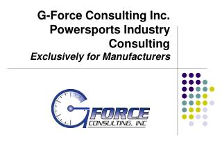 G-Force Consulting Inc. Powersports Industry Consulting Exclusively for Manufacturers