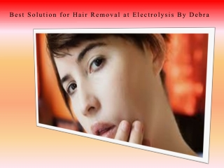 Best Solution for Hair Removal at Electrolysis By Debra