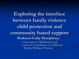 Exploring the interface between family violence child protection and community based support
