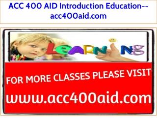 ACC 400 AID Introduction Education--acc400aid.com