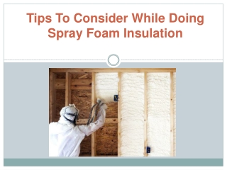 Tips To Consider While Doing Spray Foam Insulation