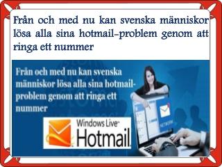 Från och med nu kan svenska människor lösa alla sina hotmail-problem genom att ringa ett nummer
