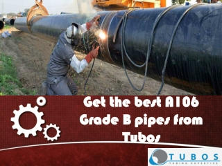 Get the best A106 Grade B pipes from Tubos