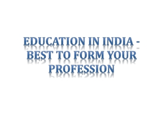 Education in India - Best to Form Your Profession