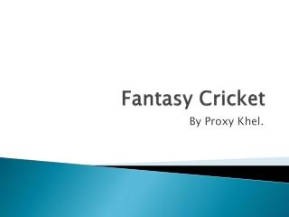 Proxy Khel fantasy cricket ppt
