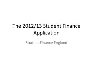The 2012/13 Student Finance Application