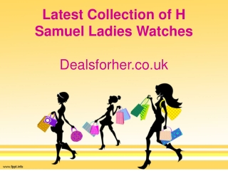 Latest Collection of H Samuel Ladies Watches - Dealsforher.co.uk