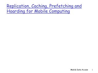 Replication, Caching, Prefetching and  Hoarding for Mobile Computing