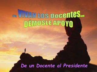 ... VIVAN LOS Docentes... DÉMOSLE APOYO