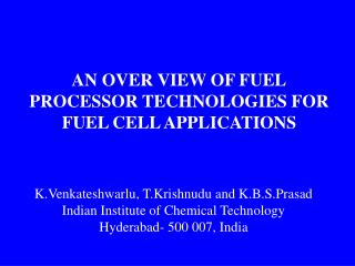AN OVER VIEW OF FUEL  PROCESSOR TECHNOLOGIES FOR  FUEL CELL APPLICATIONS