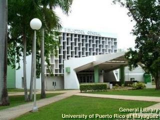 General Library University of Puerto Rico at Mayagüez