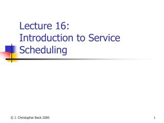 Lecture 16: Introduction to Service Scheduling