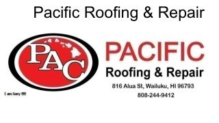 Pacific Roofing & Repair   808-244-9412