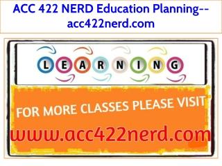 ACC 422 NERD Education Planning--acc422nerd.com