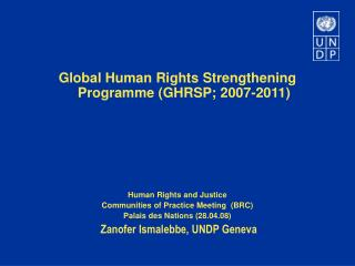 Global Human Rights Strengthening Programme (GHRSP; 2007-2011) Human Rights and Justice  Communities of Practice Meeting