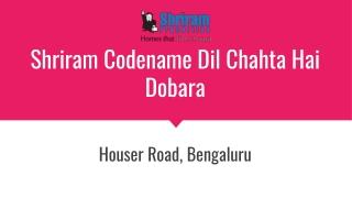 Shriram Codename Dil Chahta Hai Dobara Off Hosur Road Bengaluru