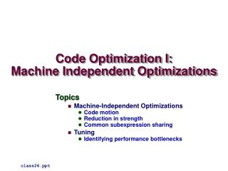 Code Optimization I: Machine Independent Optimizations