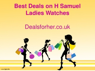 Best Deals on H Samuel Ladies Watches - Dealsforher.co.uk