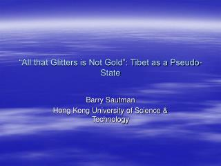 """All that Glitters is Not Gold"": Tibet as a Pseudo-State"